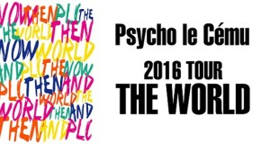 Psycho le Cému 2016 TOUR「THE WORLD」in Osaka Big Cat [15-16 Sep 2016]